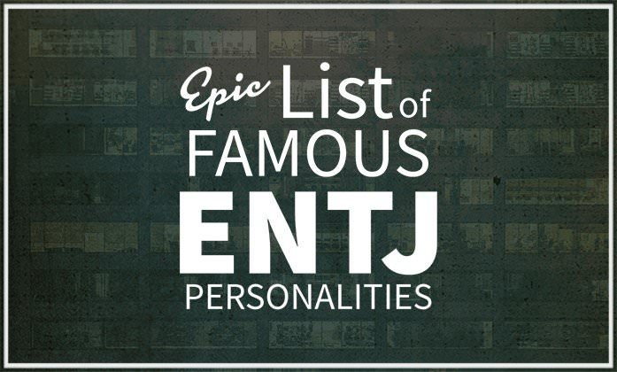 Epic List of Famous People With ENTJ Personality | Personality Club