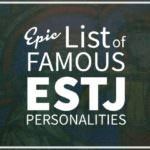 List of Famous People With ESTJ Personality